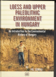 Loess and Upper Paleolithic Enviroment in Hungary. An Introduction ti the Enviromental History of Hungary