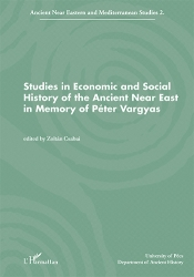 Studies in Economic and Social History of the Ancient Near East in Memory of Péter Vargyas